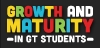GT: Growth & Maturity in GT Students